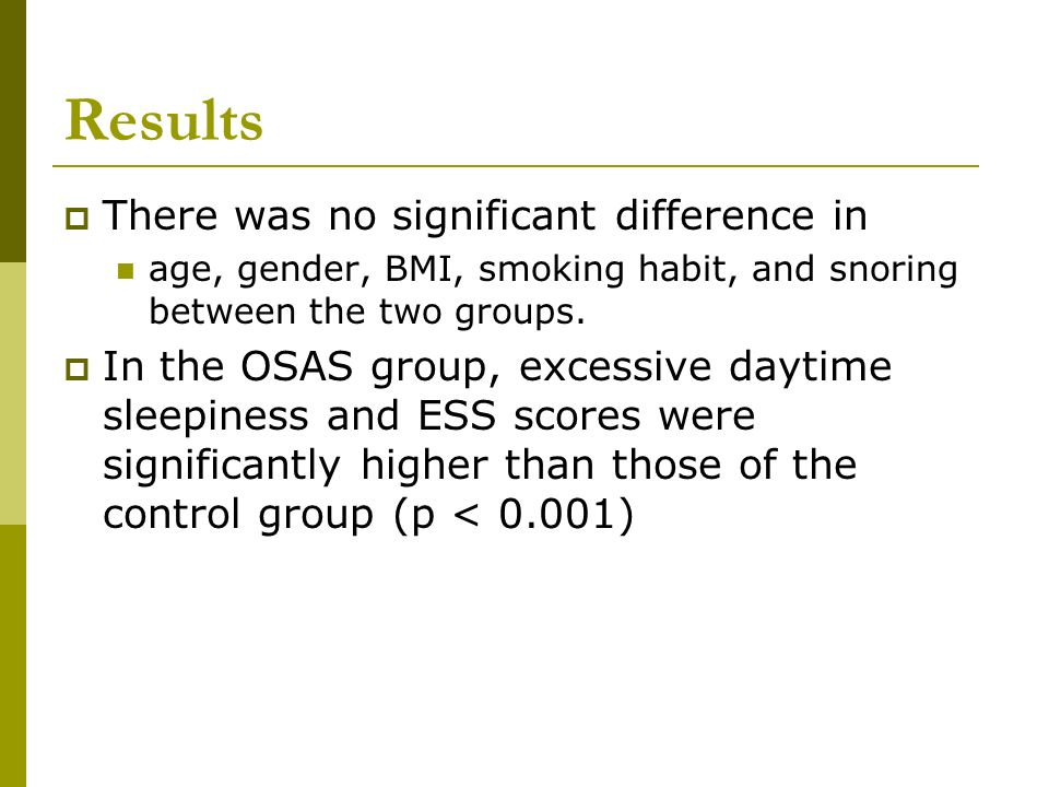 Results There was no significant difference in age, gender, BMI, smoking habit, and snoring between the two groups. In the OSAS group, excessive dayti