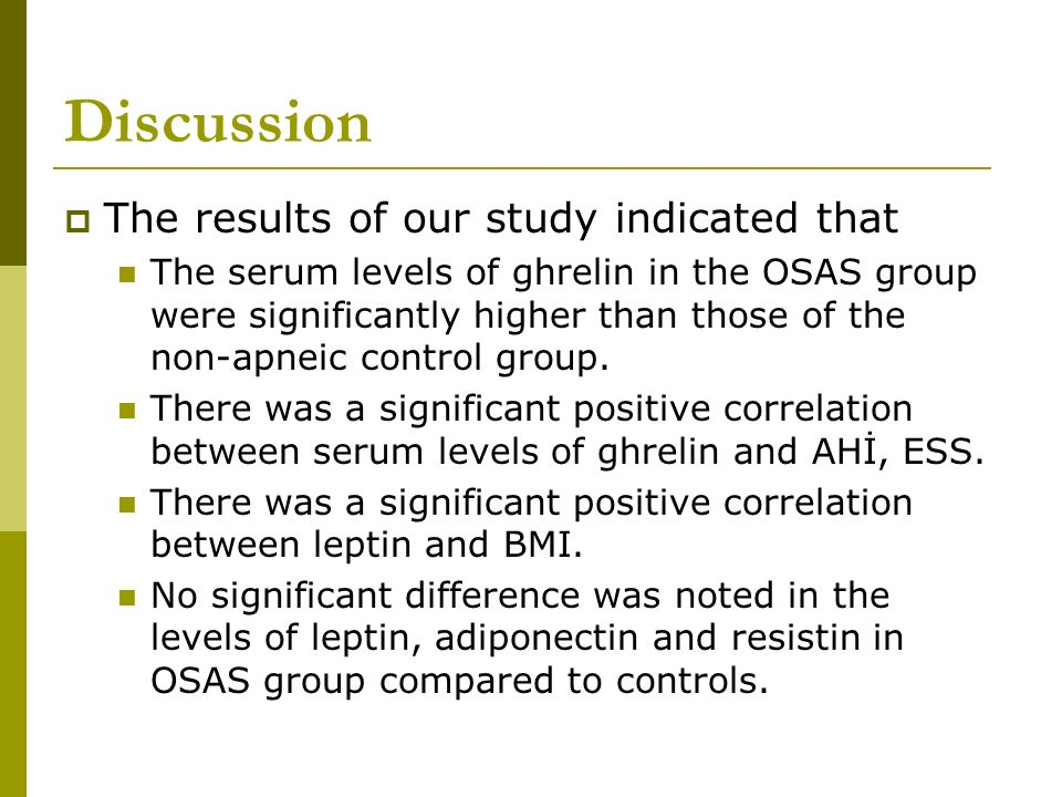 Discussion The results of our study indicated that The serum levels of ghrelin in the OSAS group were significantly higher than those of the non-apnei
