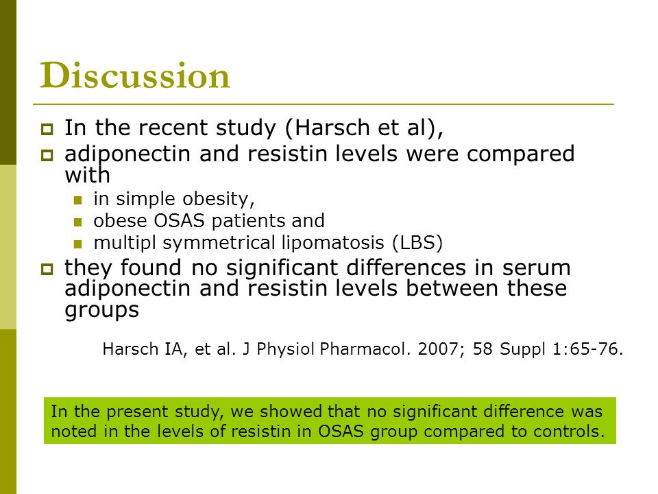 Discussion In the recent study (Harsch et al), adiponectin and resistin levels were compared with in simple obesity, obese OSAS patients and multipl s