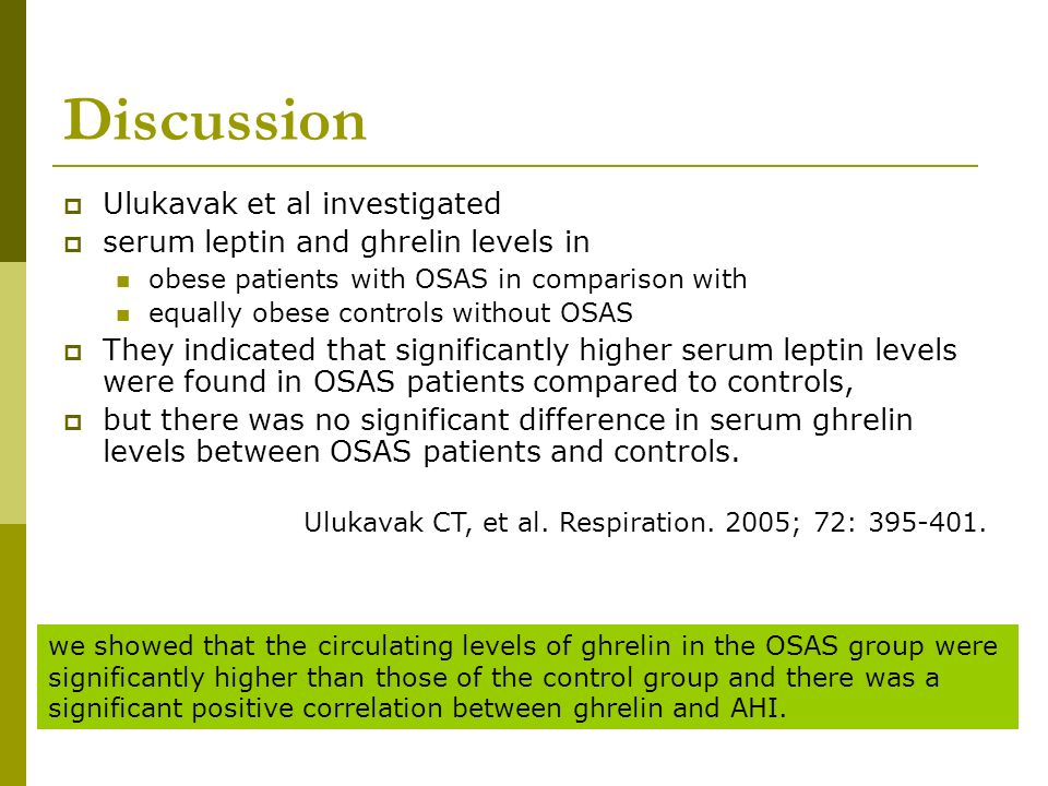 Discussion Ulukavak et al investigated serum leptin and ghrelin levels in obese patients with OSAS in comparison with equally obese controls without O