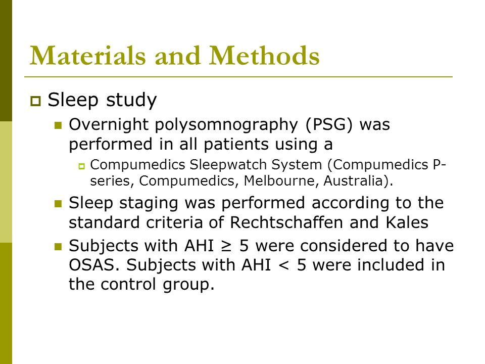 Materials and Methods Sleep study Overnight polysomnography (PSG) was performed in all patients using a Compumedics Sleepwatch System (Compumedics P-