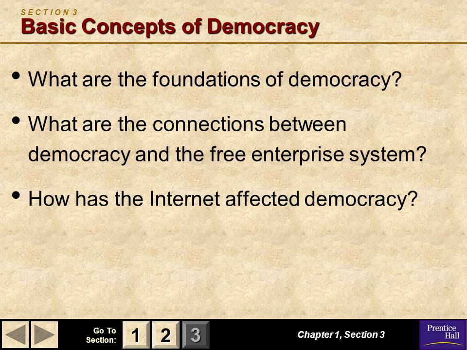 123 Go To Section: Chapter 1, Section 3 Basic Concepts of Democracy S E C T I O N 3 Basic Concepts of Democracy What are the foundations of democracy?