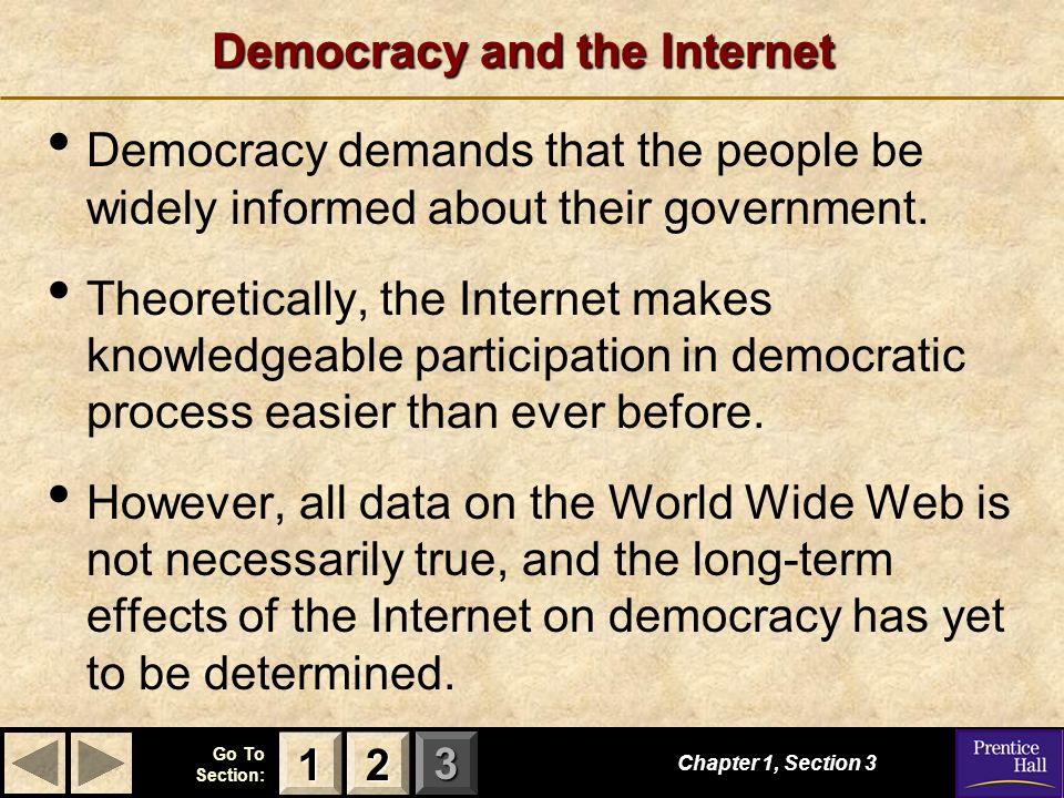 123 Go To Section: Democracy and the Internet Chapter 1, Section 3 2222 1111 Democracy demands that the people be widely informed about their governme