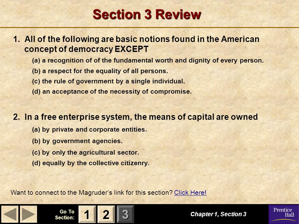 123 Go To Section: Section 3 Review 1. All of the following are basic notions found in the American concept of democracy EXCEPT (a) a recognition of o