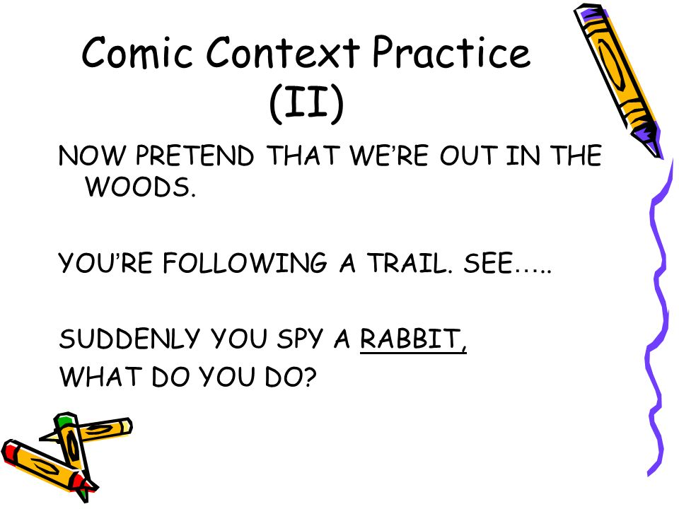 Comic Context Practice (II) NOW PRETEND THAT WE RE OUT IN THE WOODS.