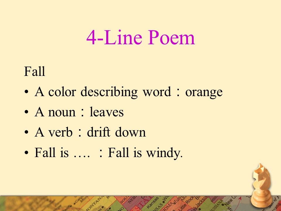 4-Line Poem Fall A color describing word orange A noun leaves A verb drift down Fall is …. Fall is windy.
