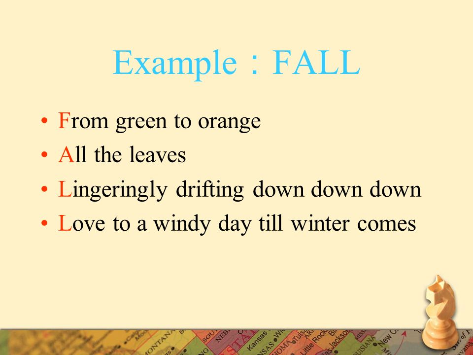 Example FALL From green to orange All the leaves Lingeringly drifting down down down Love to a windy day till winter comes
