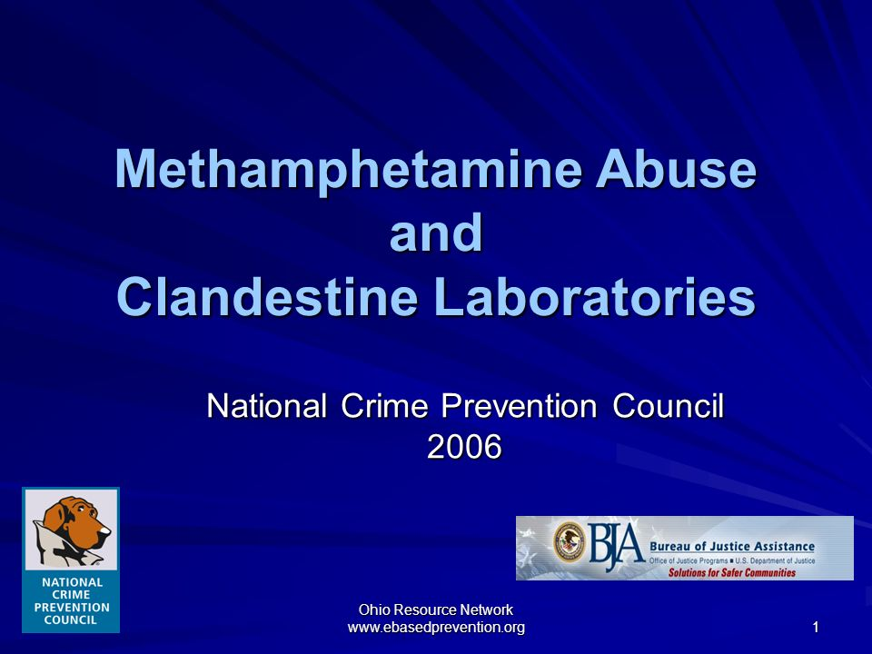 Ohio Resource Network www.ebasedprevention.org 1 Methamphetamine Abuse and Clandestine Laboratories National Crime Prevention Council 2006