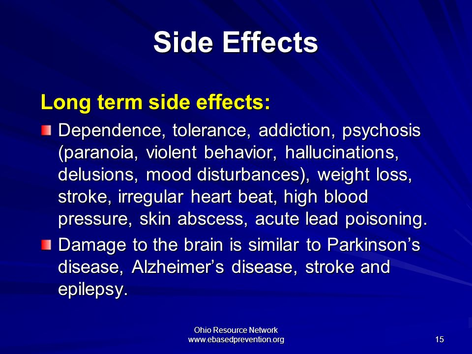 Ohio Resource Network www.ebasedprevention.org 15 Side Effects Long term side effects: Dependence, tolerance, addiction, psychosis (paranoia, violent