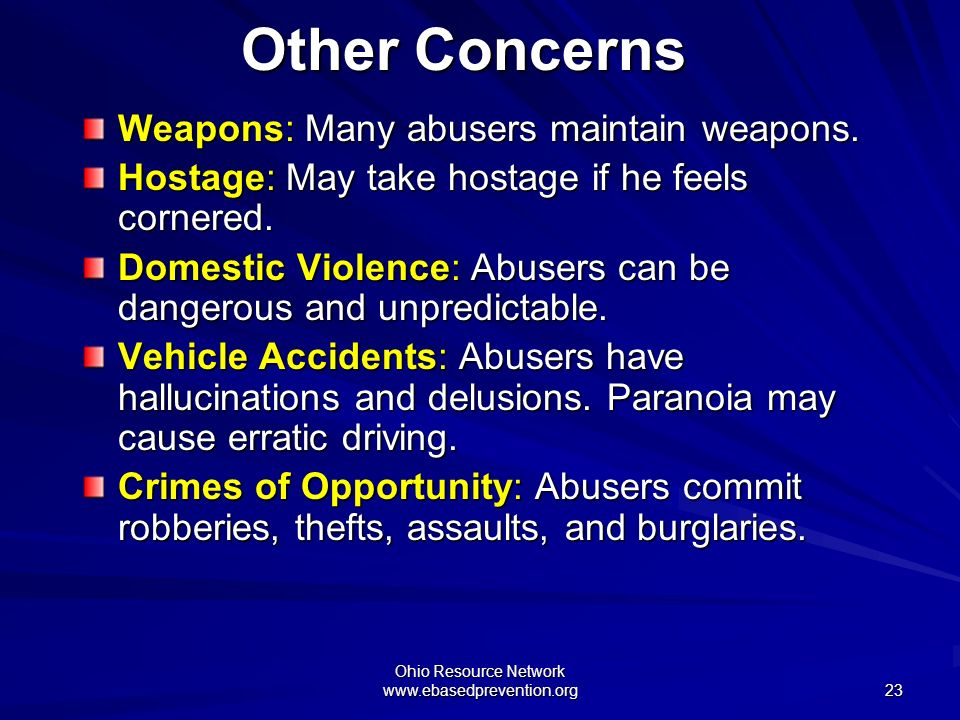 Ohio Resource Network www.ebasedprevention.org 23 Other Concerns Weapons: Many abusers maintain weapons. Hostage: May take hostage if he feels cornere
