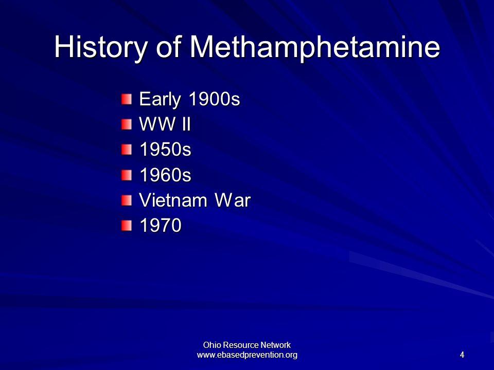 Ohio Resource Network www.ebasedprevention.org 4 History of Methamphetamine Early 1900s WW II 1950s1960s Vietnam War 1970
