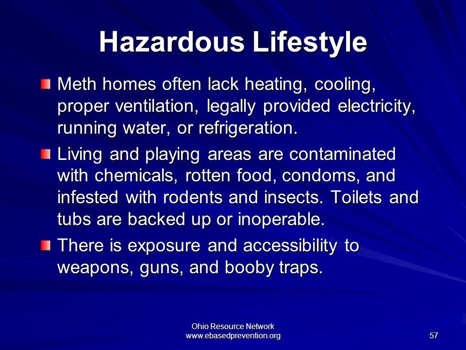 Ohio Resource Network www.ebasedprevention.org 57 Hazardous Lifestyle Meth homes often lack heating, cooling, proper ventilation, legally provided ele