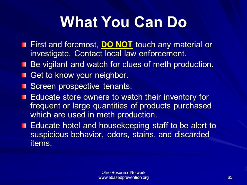 Ohio Resource Network www.ebasedprevention.org 65 What You Can Do First and foremost, DO NOT touch any material or investigate. Contact local law enfo