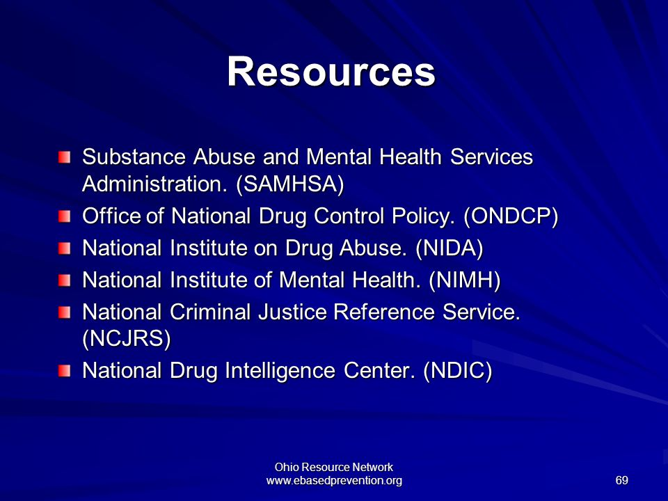 Ohio Resource Network www.ebasedprevention.org 69 Resources Substance Abuse and Mental Health Services Administration. (SAMHSA) Office of National Dru