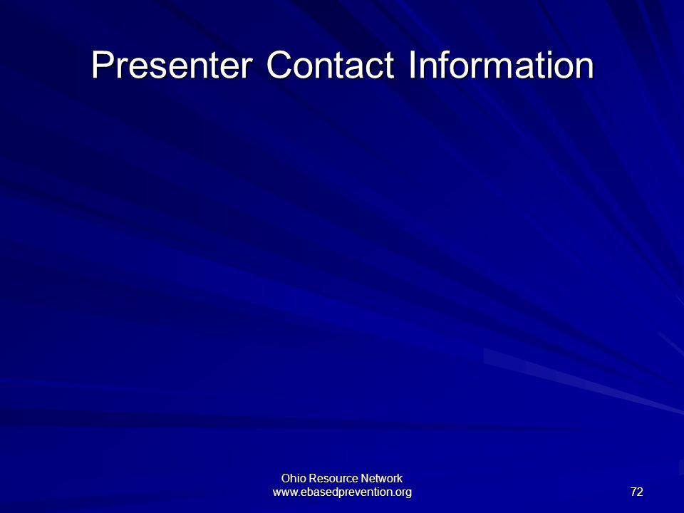 Ohio Resource Network www.ebasedprevention.org 72 Presenter Contact Information