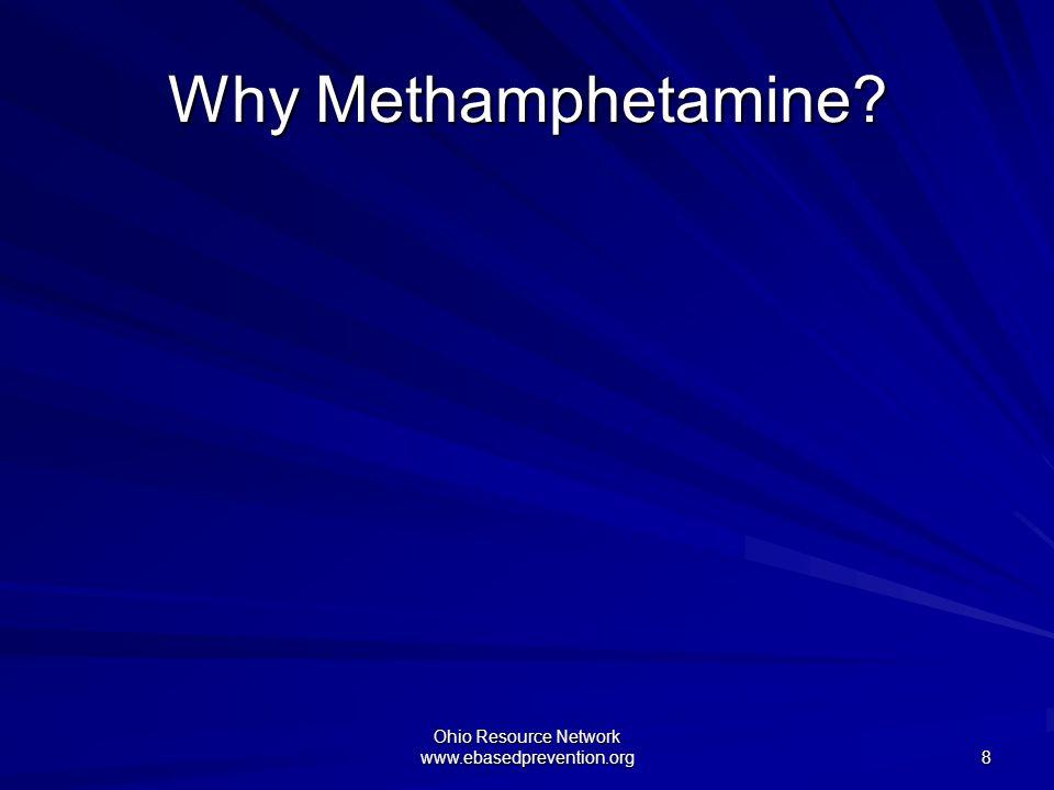 Ohio Resource Network www.ebasedprevention.org 8 Why Methamphetamine?