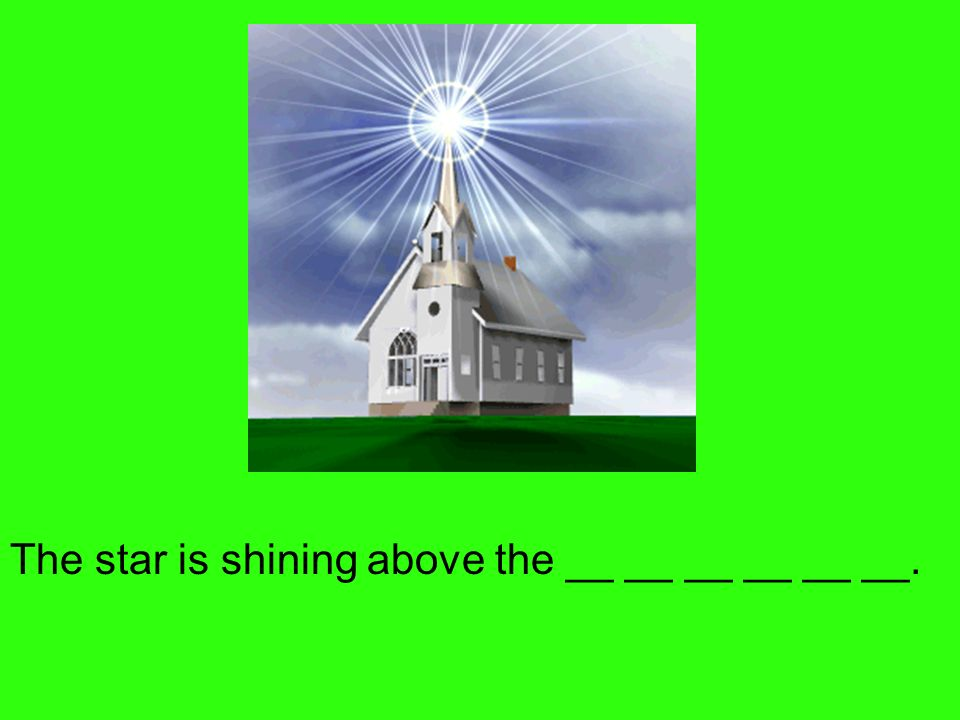 The star is shining above the __ __ __ __ __ __.
