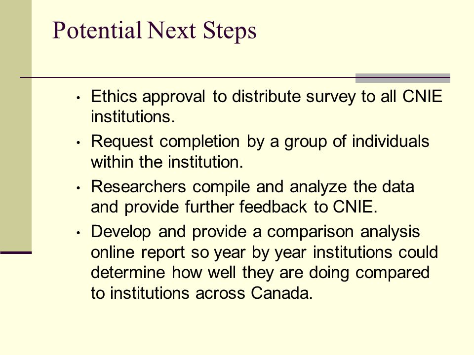 Potential Next Steps Ethics approval to distribute survey to all CNIE institutions.