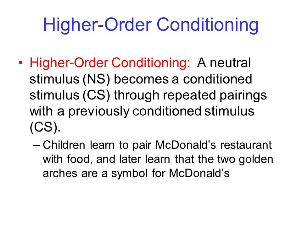 © 2004 John Wiley & Sons, Inc. Huffman: PSYCHOLOGY IN ACTION, 7E Higher-Order Conditioning Higher-Order Conditioning: A neutral stimulus (NS) becomes
