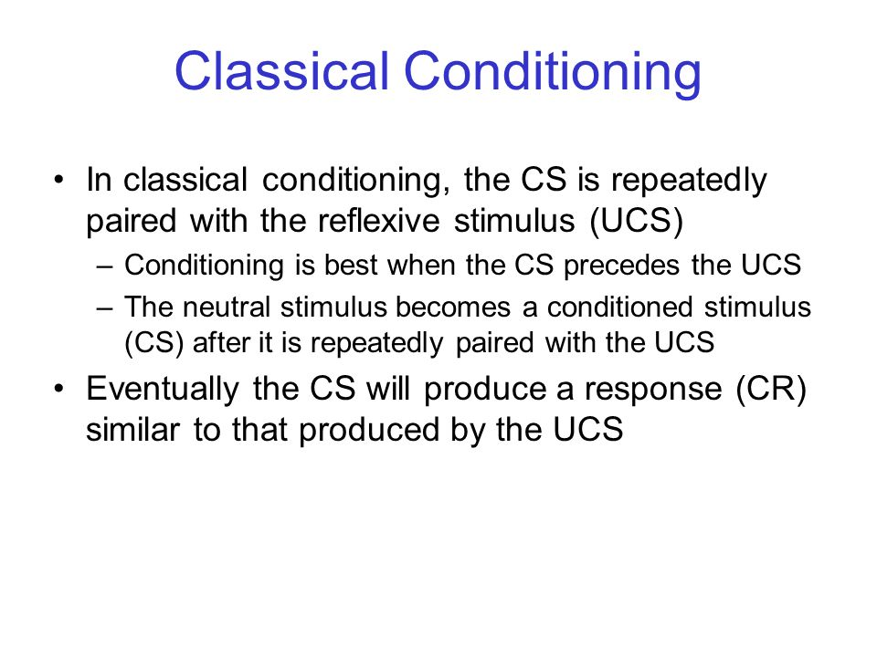 © 2004 John Wiley & Sons, Inc. Huffman: PSYCHOLOGY IN ACTION, 7E Classical Conditioning In classical conditioning, the CS is repeatedly paired with th