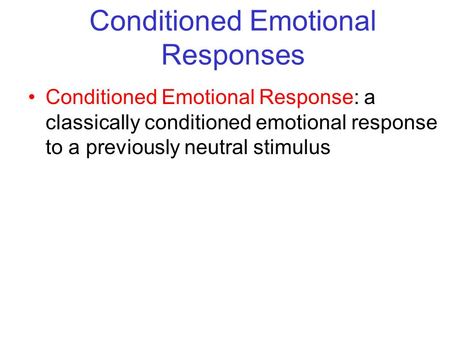 © 2004 John Wiley & Sons, Inc. Huffman: PSYCHOLOGY IN ACTION, 7E Conditioned Emotional Responses Conditioned Emotional Response: a classically conditi