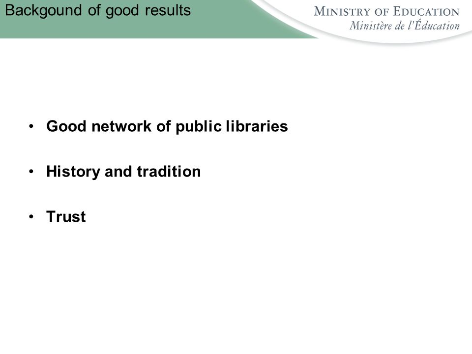 Backgound of good results Good network of public libraries History and tradition Trust