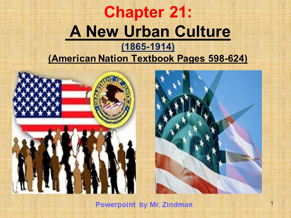 1 Chapter 21: A New Urban Culture (1865-1914) (American Nation Textbook Pages 598-624) Powerpoint by Mr. Zindman