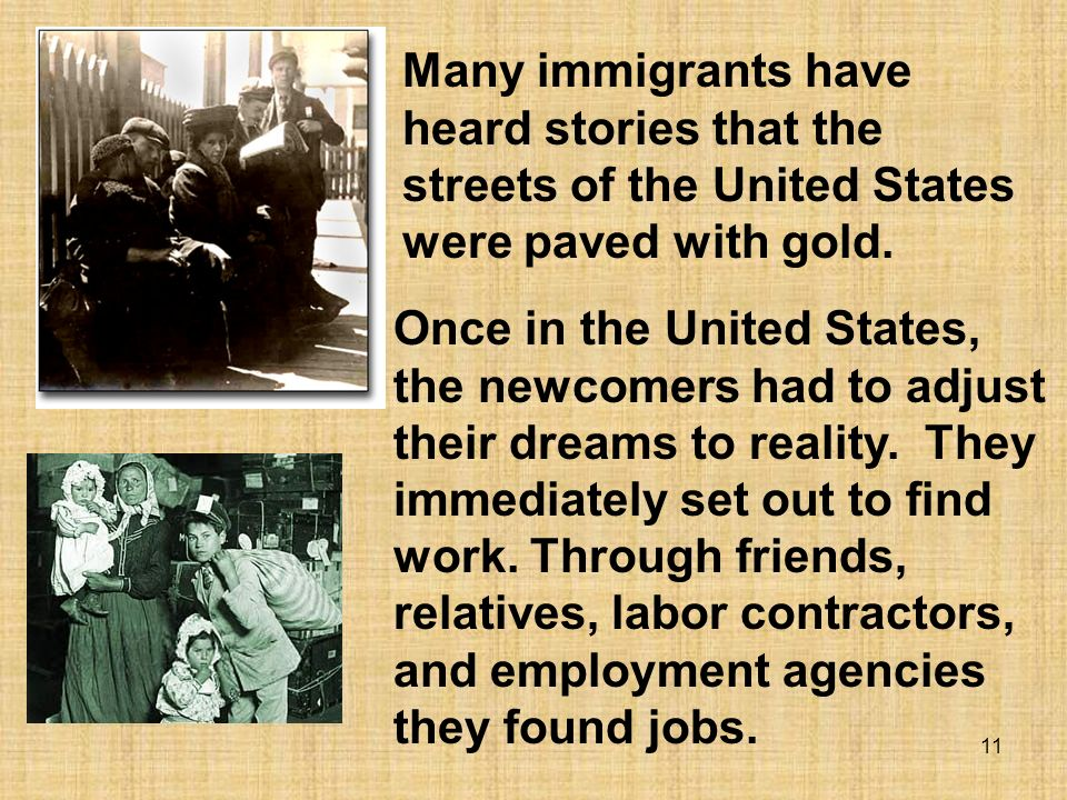 11 Many immigrants have heard stories that the streets of the United States were paved with gold. Once in the United States, the newcomers had to adju
