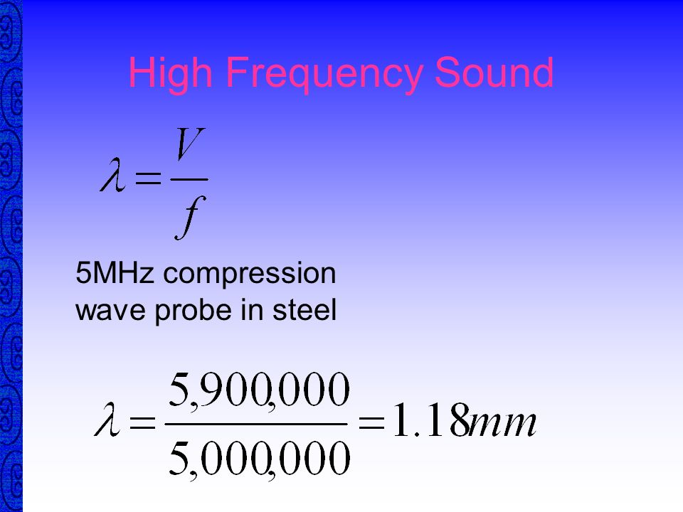 Wavelength and frequency The higher the frequency the smaller the wavelength The smaller the wavelength the higher the sensitivity Sensitivity:The sma