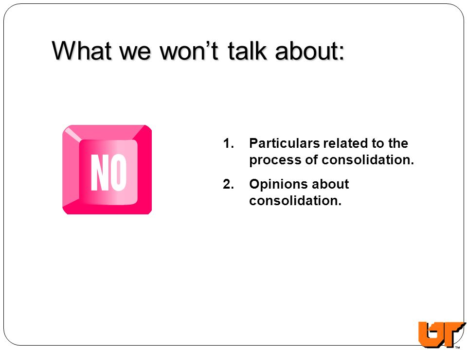 What we wont talk about: 1. Particulars related to the process of consolidation.