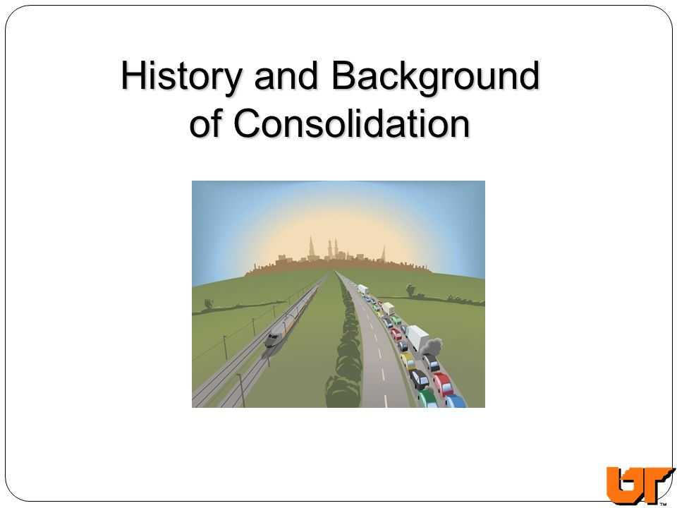 History and Background of Consolidation