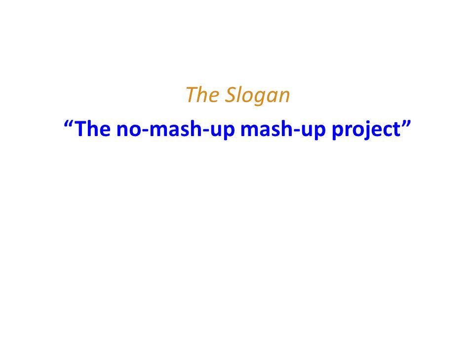 The Slogan The no-mash-up mash-up project