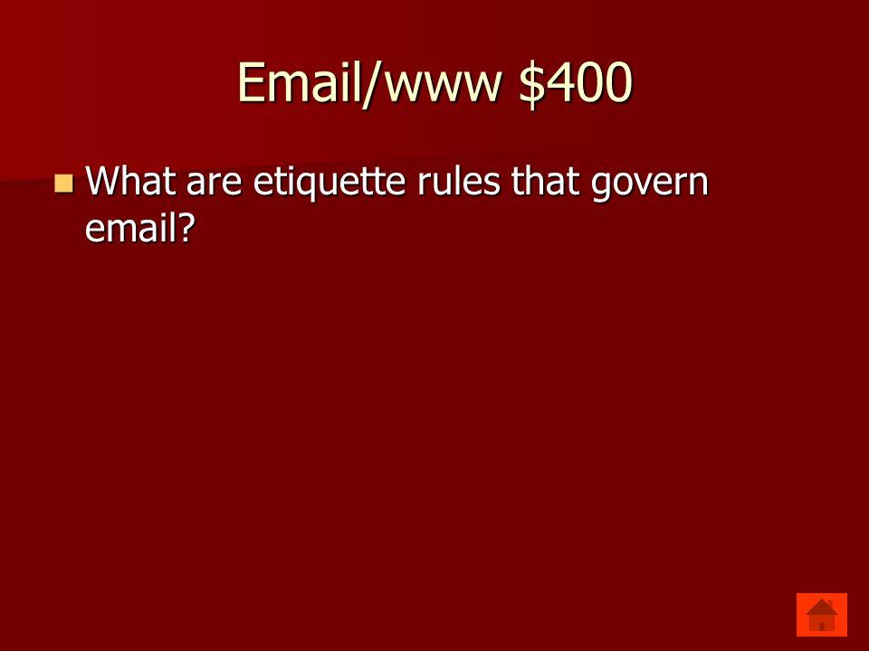 Email/www $400 Netiquette Netiquette