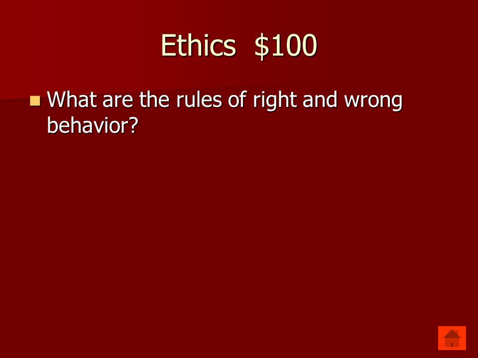 Ethics $100 Ethics Ethics