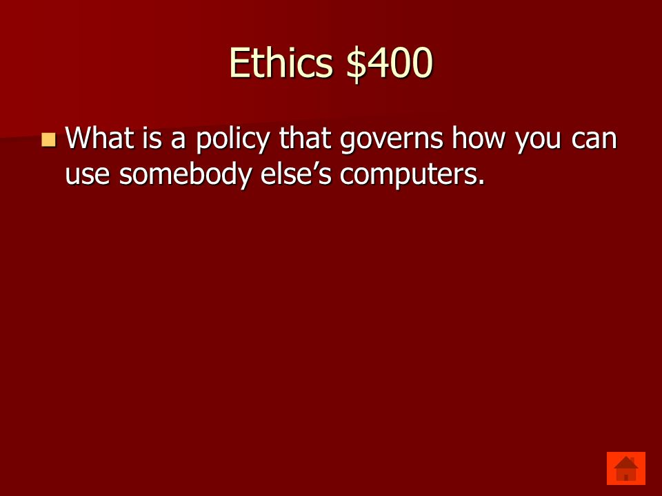 Ethics $400 AUP AUP Acceptable Use Policy Acceptable Use Policy