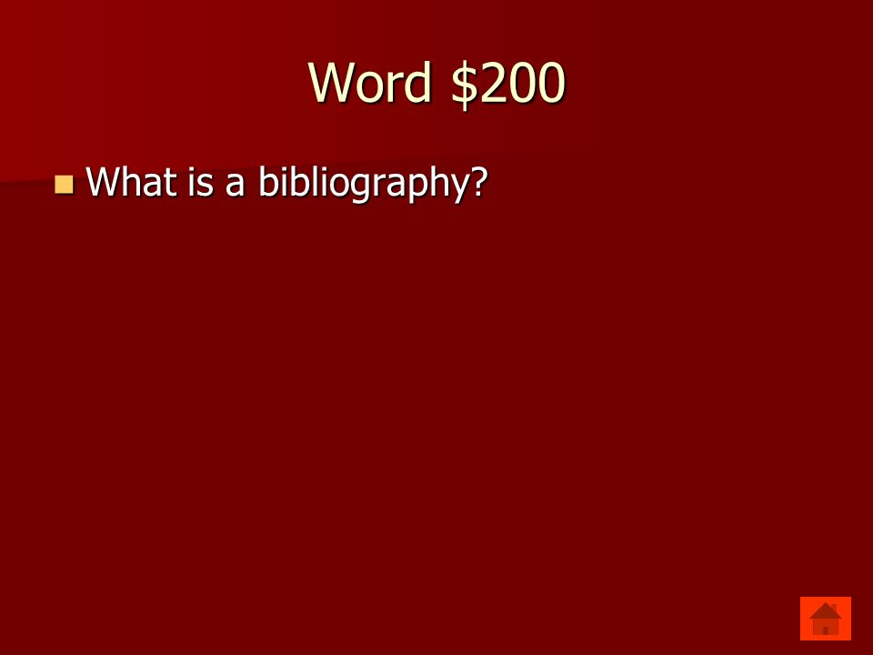 Word $200 What is a bibliography? What is a bibliography?