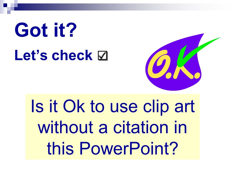 Got it? Lets check Is it Ok to use clip art without a citation in this PowerPoint?