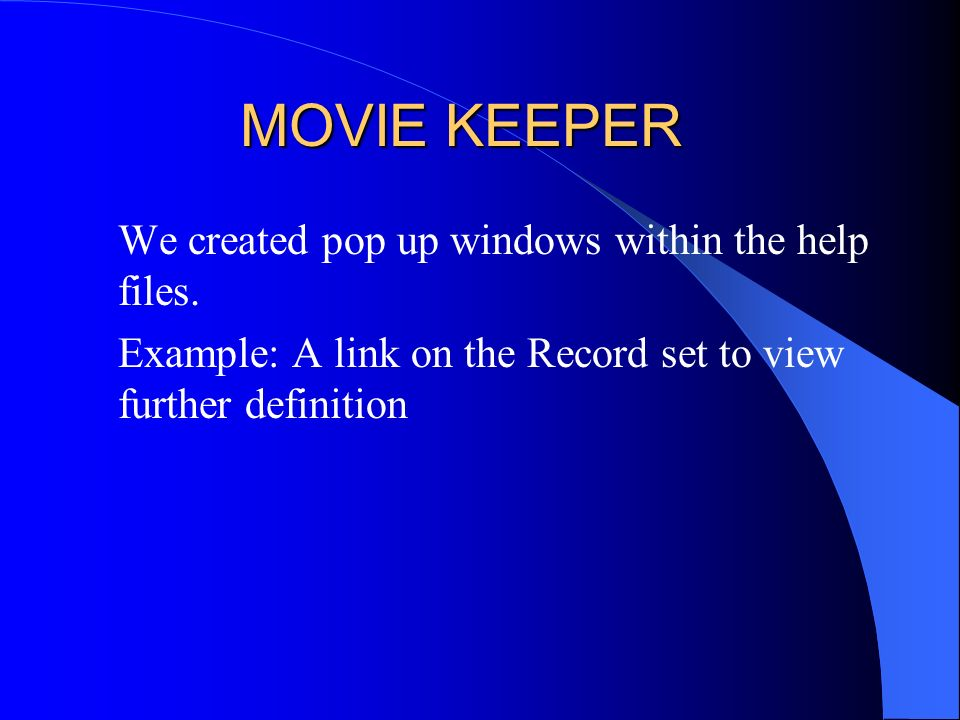 MOVIE KEEPER We created pop up windows within the help files.