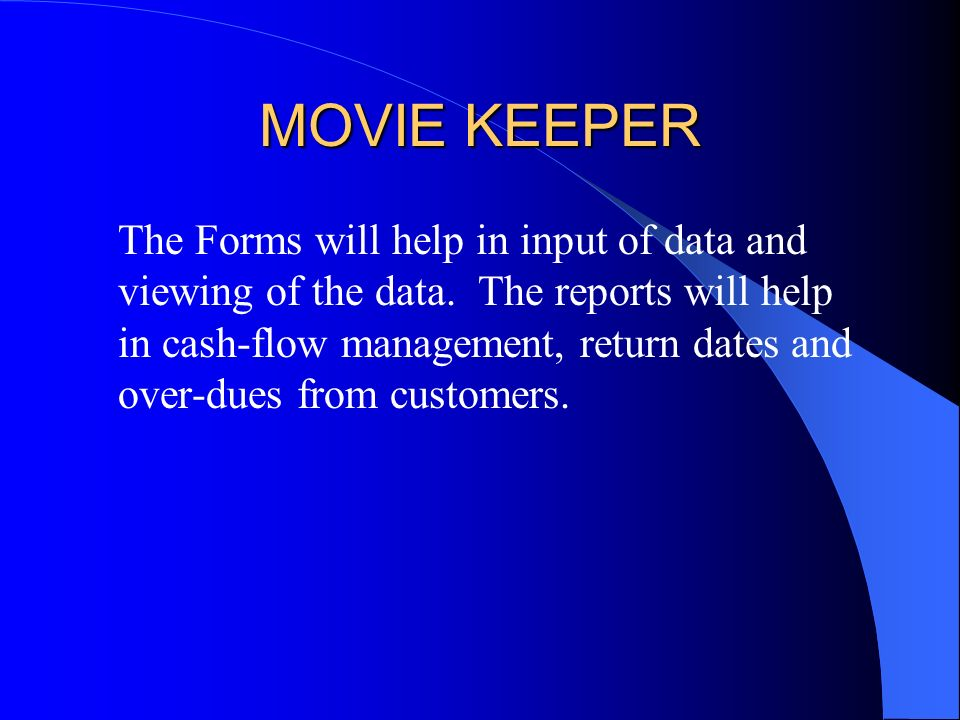 MOVIE KEEPER The Switchboard will minimize user interaction with the system tables and other active systems objects and thus protecting the database from corruption.