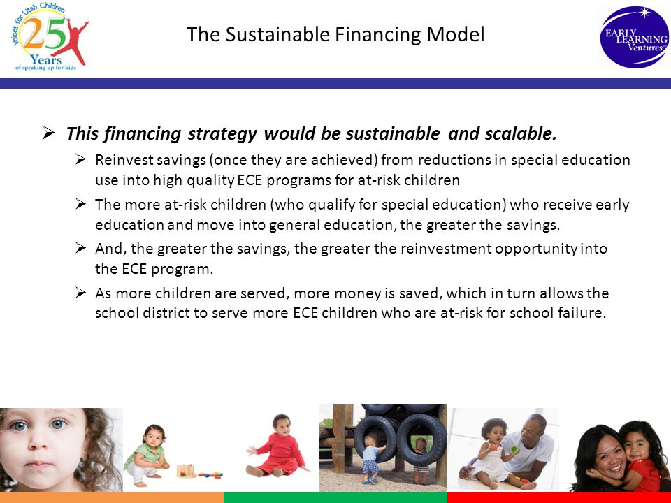 The Sustainable Financing Model This financing strategy would be sustainable and scalable. Reinvest savings (once they are achieved) from reductions i