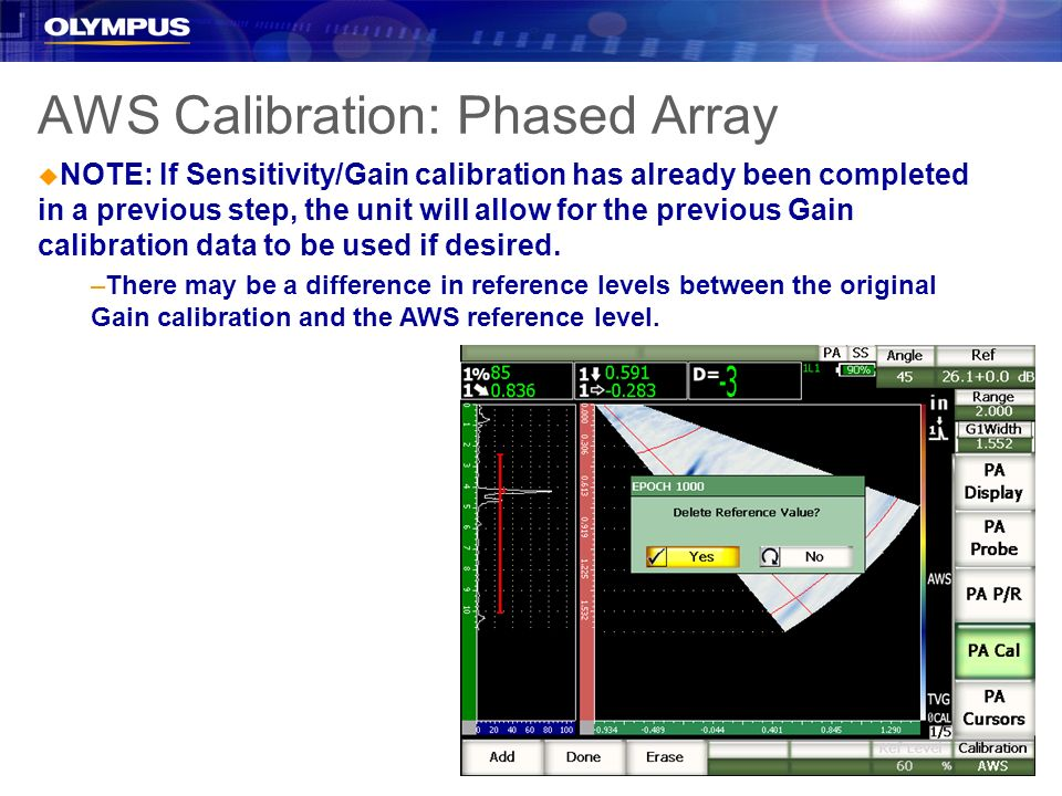 AWS Calibration: Phased Array u NOTE: If Sensitivity/Gain calibration has already been completed in a previous step, the unit will allow for the previ