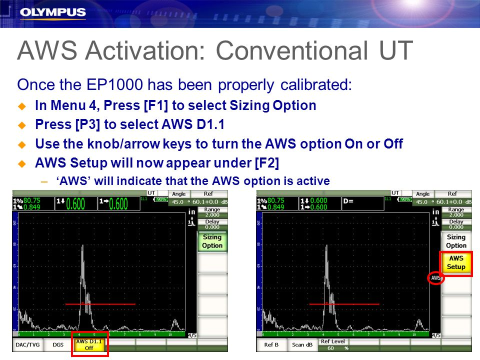 AWS Activation: Conventional UT Once the EP1000 has been properly calibrated: u In Menu 4, Press [F1] to select Sizing Option u Press [P3] to select A