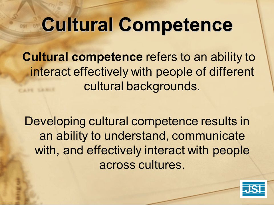 Cultural Competence Cultural competence refers to an ability to interact effectively with people of different cultural backgrounds. Developing cultura