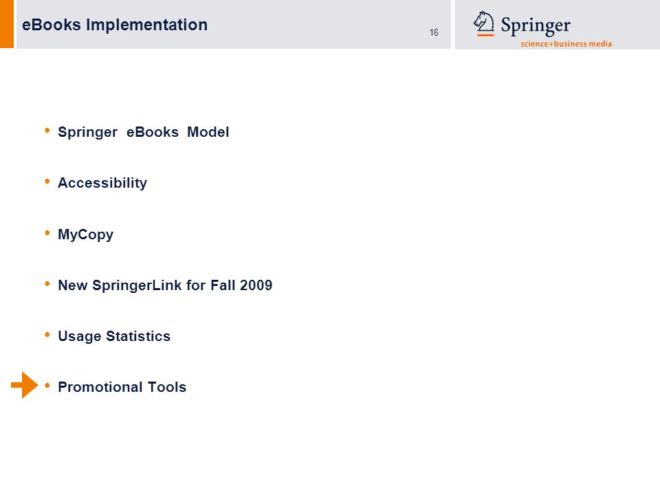 16 eBooks Implementation Springer eBooks Model Accessibility MyCopy New SpringerLink for Fall 2009 Usage Statistics Promotional Tools