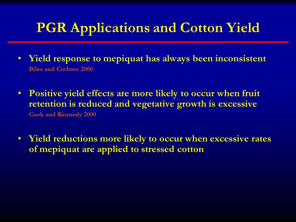 PGR Applications and Cotton Yield Yield response to mepiquat has always been inconsistent Biles and Cothren 2000 Positive yield effects are more likel