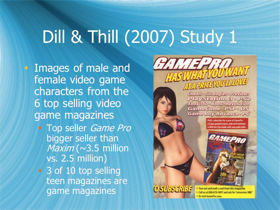 Dill & Thill (2007) Study 1 Images of male and female video game characters from the 6 top selling video game magazines Top seller Game Pro bigger sel