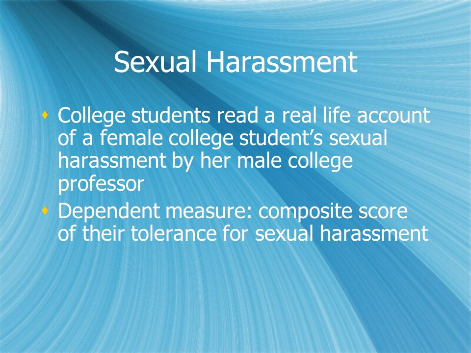 Sexual Harassment College students read a real life account of a female college students sexual harassment by her male college professor Dependent mea