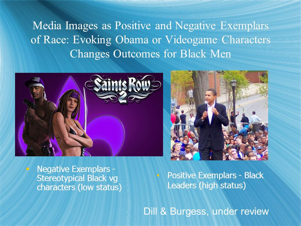 Media Images as Positive and Negative Exemplars of Race: Evoking Obama or Videogame Characters Changes Outcomes for Black Men Negative Exemplars - Ste
