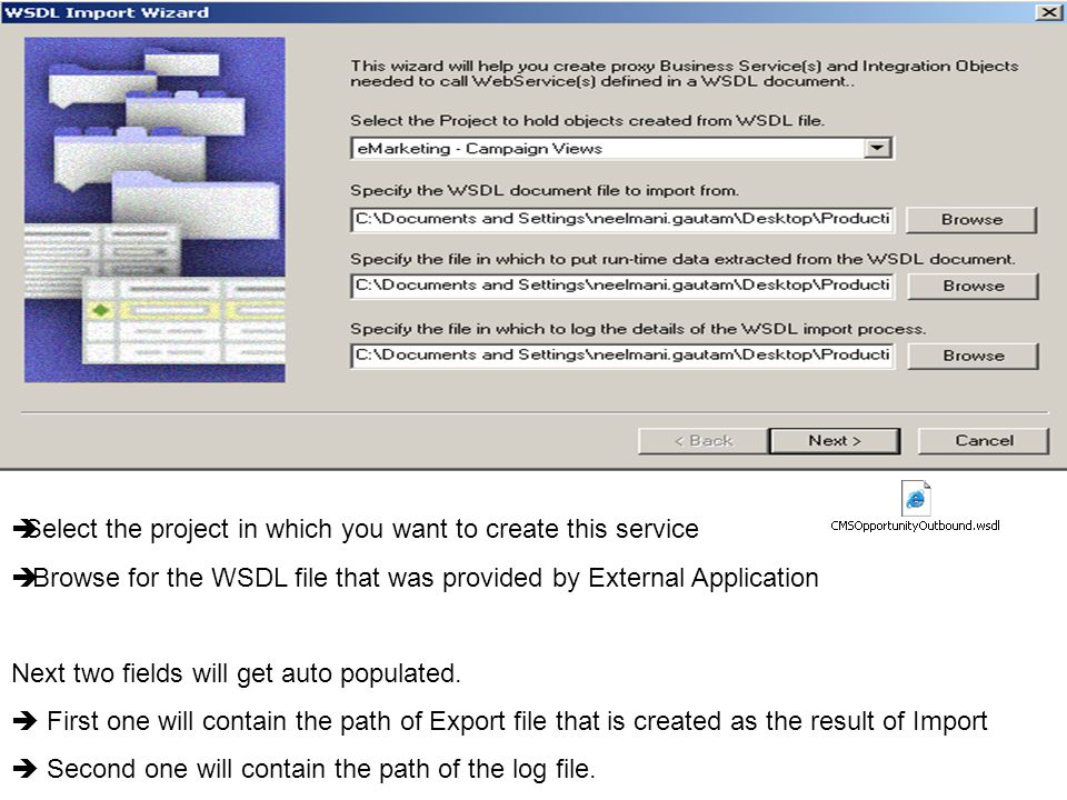 Select the project in which you want to create this service Browse for the WSDL file that was provided by External Application Next two fields will ge