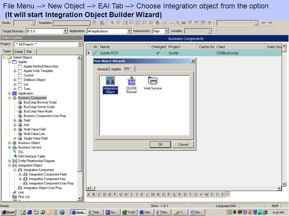 File Menu --> New Object --> EAI Tab --> Choose Integration object from the option (It will start Integration Object Builder Wizard)